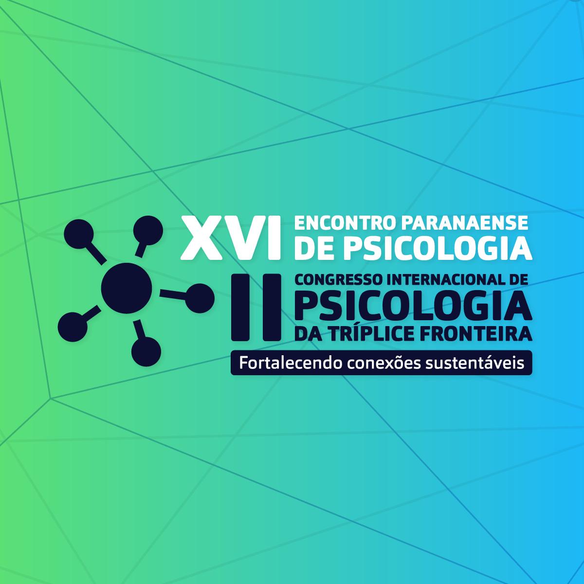 XVI Encontro Paranaense de Psicologia e II Congresso Internacional de Psicologia da Tríplice Fronteira