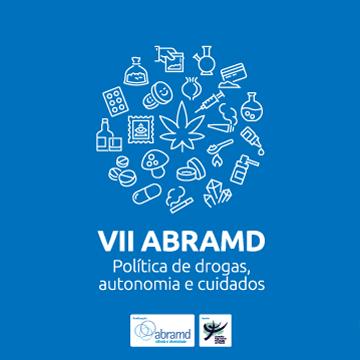 VII Congresso Internacional ABRAMD:  Políticas de Drogas, Autonomia e Cuidados
