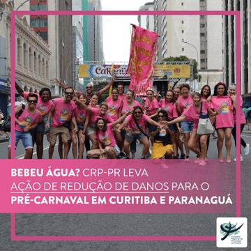 Bebeu Água? CRP-PR leva ação de redução de danos para o pré-carnaval em Curitiba e Paranaguá