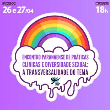 Encontro Paranaense de Práticas Clínicas e Diversidade Sexual: a transversalidade do tema