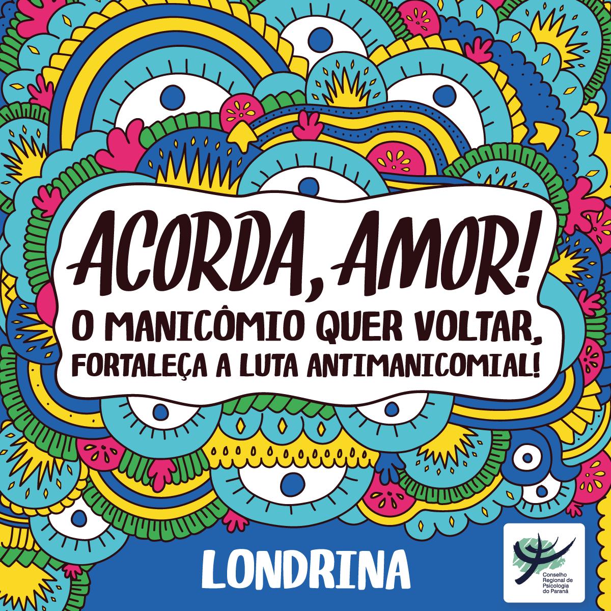 Londrina | Acorda, amor! O manicômio quer voltar