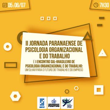 II Jornada Paranaense de Psicologia Organizacional e do Trabalho e I Encontro Sul-Brasileiro de Psicologia Organizacional e do Trabalho: um olhar para o futuro do trabalho e do emprego