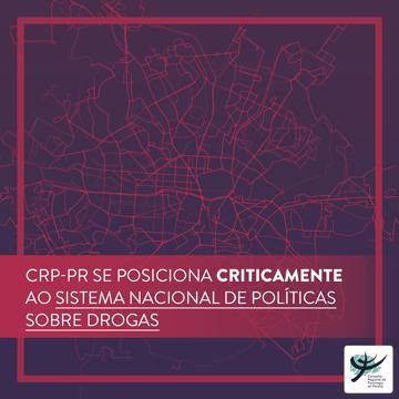 CRP-PR se posiciona criticamente ao Sistema Nacional de Políticas sobre Drogas
