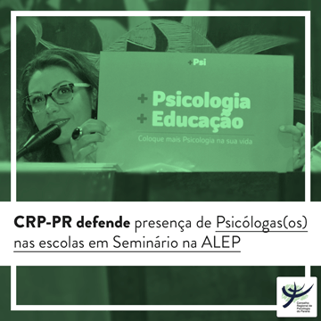 CRP-PR defende presença de Psicólogas(os) nas escolas em Seminário na ALEP