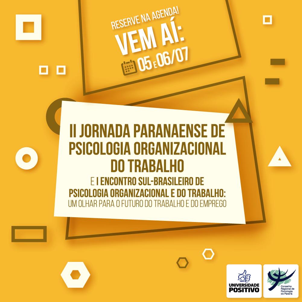 Vem aí: II Jornada Paranaense de Psicologia Organizacional do Trabalho e I Encontro Sul-Brasileiro de Psicologia Organizacional e do Trabalho: um olhar para o futuro do trabalho e do emprego