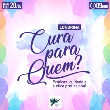 Londrina | Cura para quem? Práticas, cuidado e a ética profissional