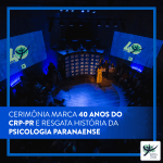 Cerimônia marca 40 anos do CRP-PR e resgata história da Psicologia paranaense