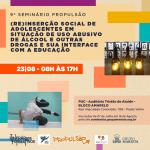 9º Seminários Propulsão: (Re)inserção social de adolescentes em situação de uso abusivo de álcool e outras e drogas e sua interface com a educação
