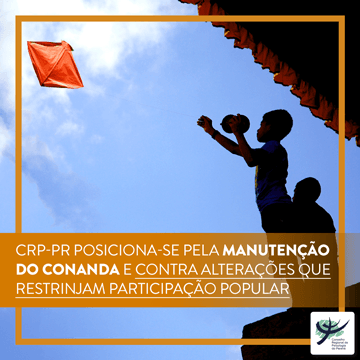 CRP-PR posiciona-se pela manutenção do CONANDA e contra alterações que restrinjam participação popular