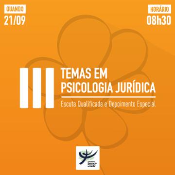 3ª Edição Temas em Psicologia Jurídica | Escuta Qualificada e Depoimento Especial