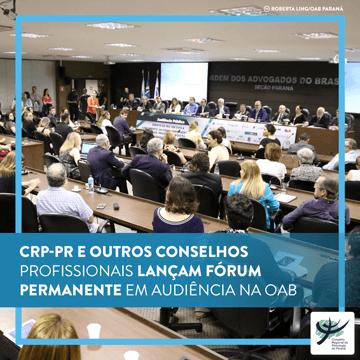 CRP-PR e outros Conselhos Profissionais lançam Fórum Permanente em audiência na OAB