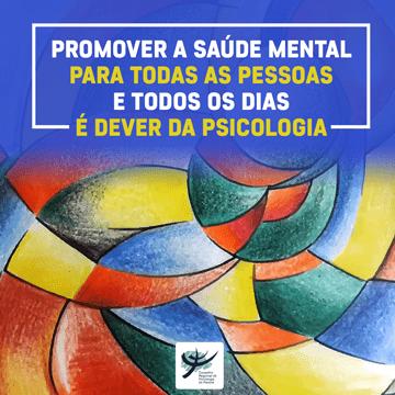 Promover a saúde mental todos os dias e para todas as pessoas é dever da Psicologia