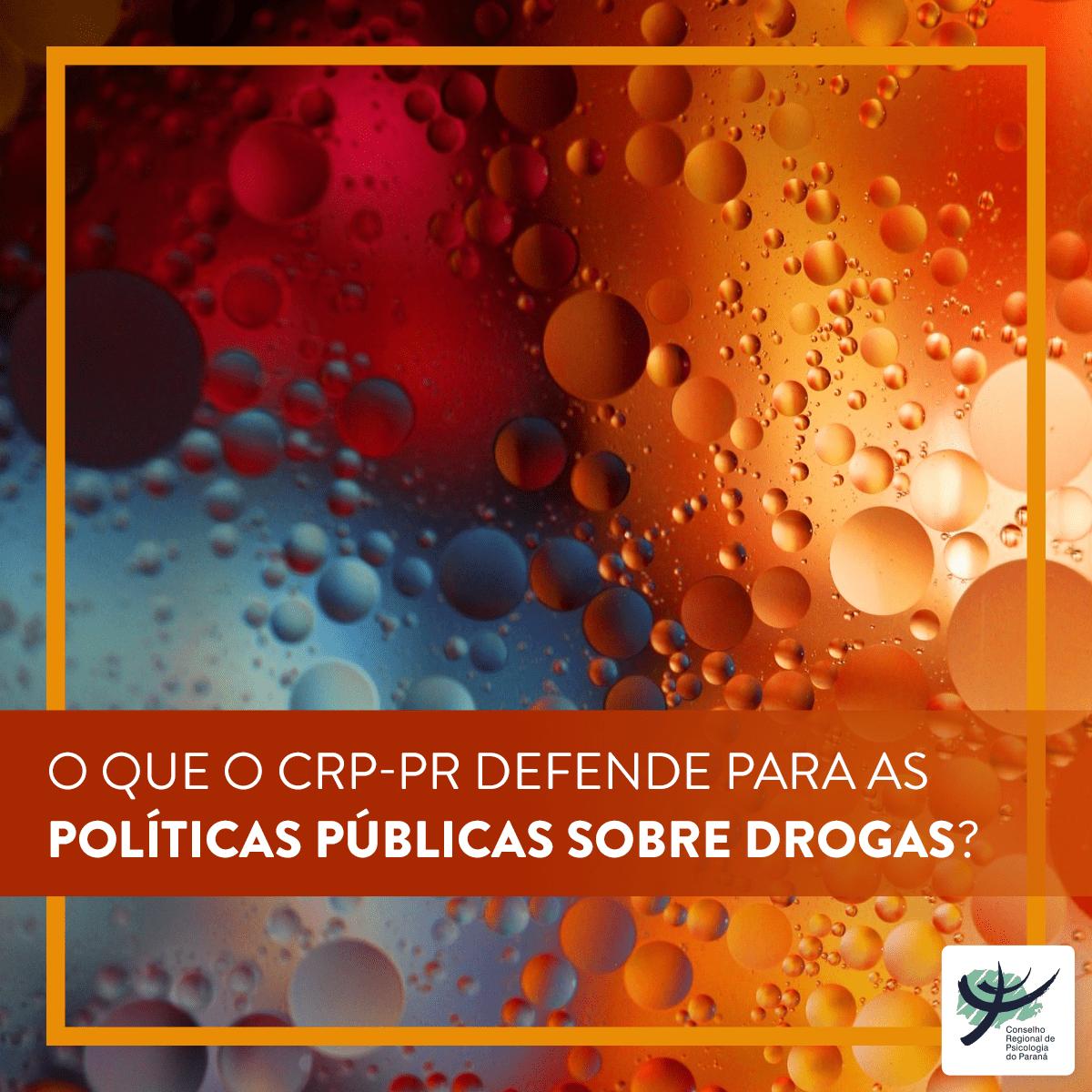 O que o CRP-PR defende para as políticas públicas sobre drogas?