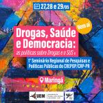 Drogas, Saúde e Democracia: as Políticas sobre Drogas e o Sistema Único de Saúde   1° Seminário Regional de Pesquisas e Políticas Públicas do CREPOP